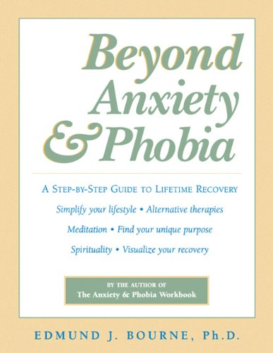 Beyond Anxiety & Phobia: A step-by-step guide to lifetime recovery